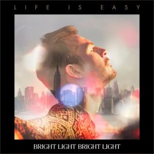 """BRIGHT LIGHT BRIGHT LIGHT  - """"Life is Easy"""""""